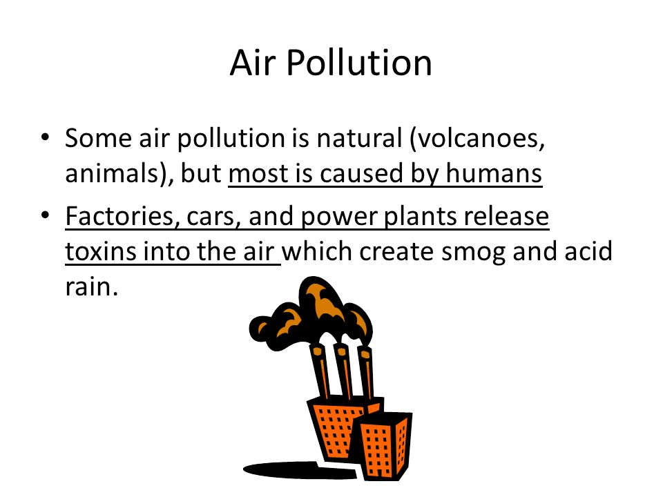 Air Pollution Some air pollution is natural (volcanoes, animals), but most is caused by humans.