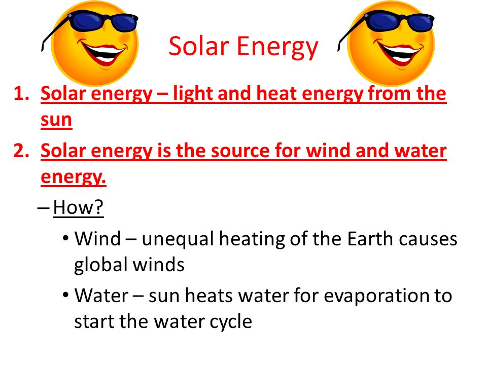 Solar Energy Solar energy – light and heat energy from the sun