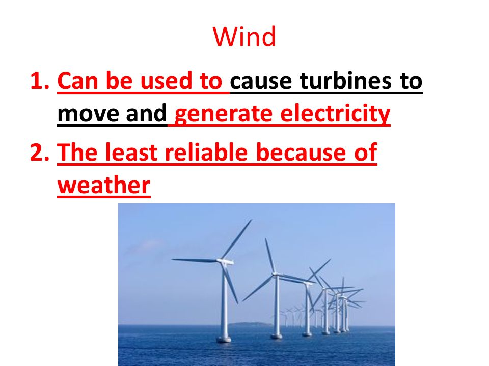 Wind Can be used to cause turbines to move and generate electricity