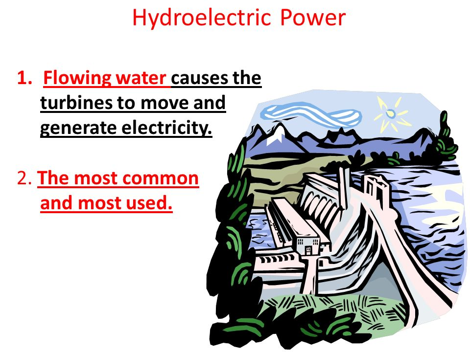 Hydroelectric Power Flowing water causes the turbines to move and