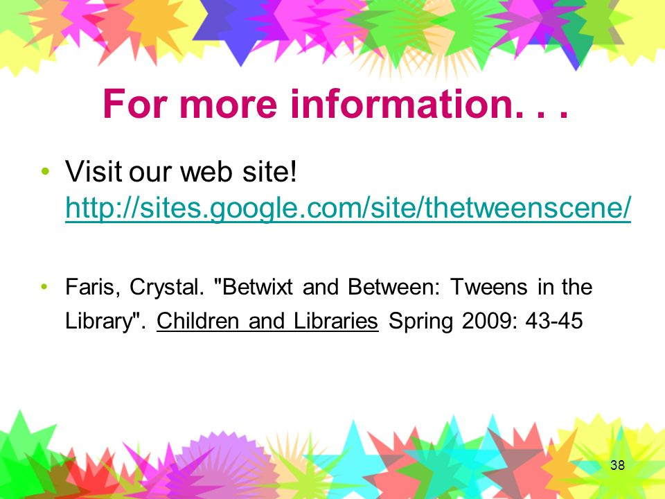 For more information. . . Visit our web site! http://sites.google.com/site/thetweenscene/