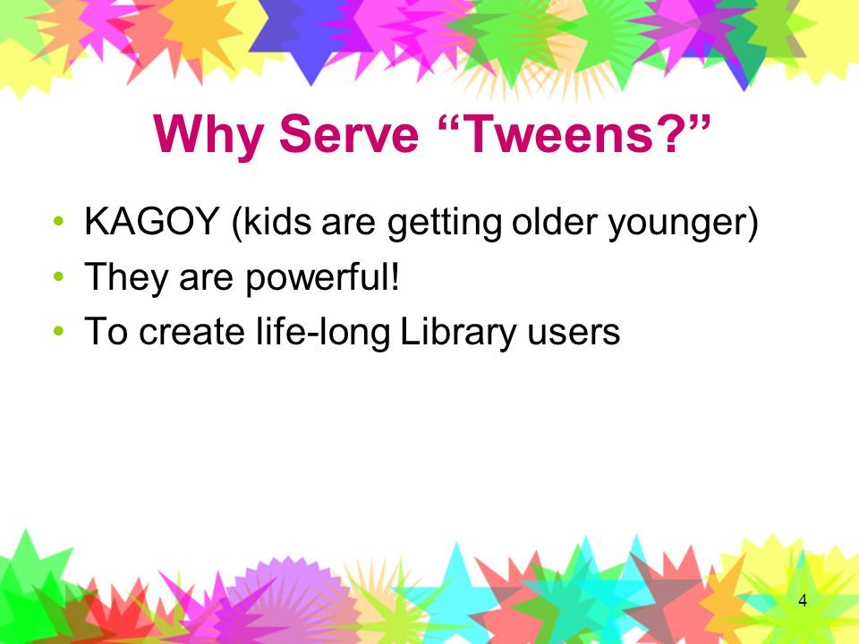 Why Serve Tweens KAGOY (kids are getting older younger)