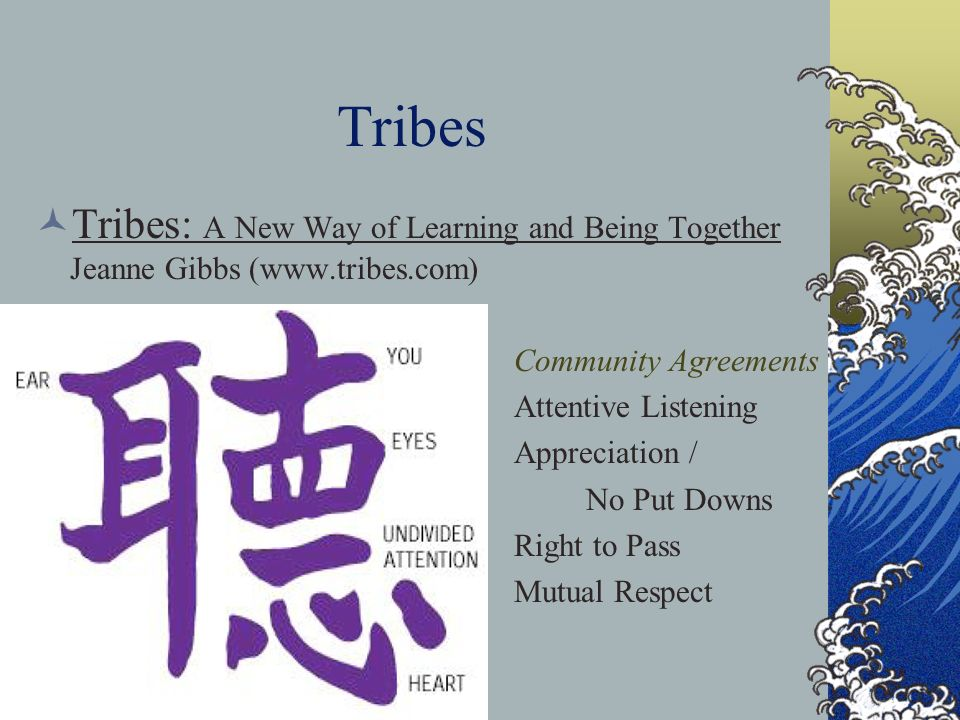 Tribes Tribes: A New Way of Learning and Being Together Jeanne Gibbs (  Community Agreements.