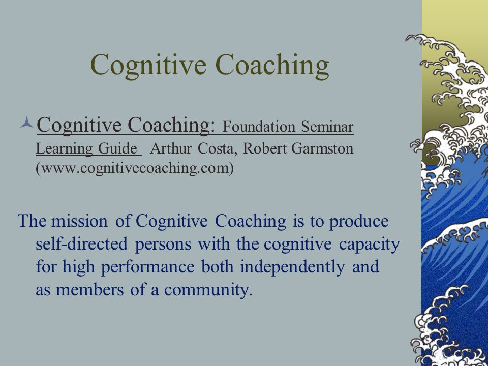 Cognitive Coaching Cognitive Coaching: Foundation Seminar Learning Guide Arthur Costa, Robert Garmston (
