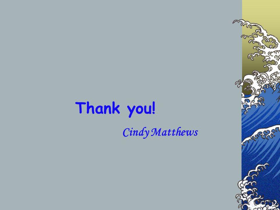 Thank you! Cindy Matthews