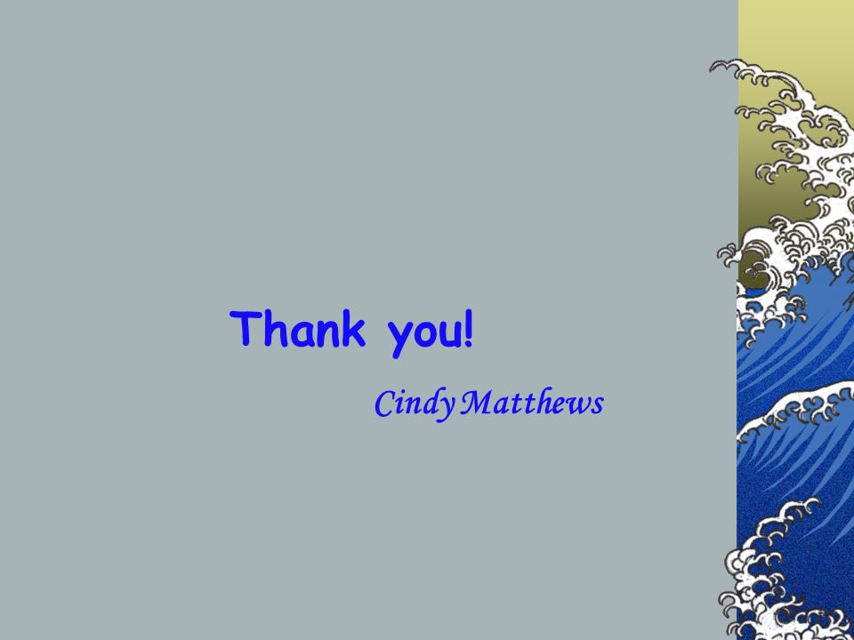 Thank you! Cindy Matthews