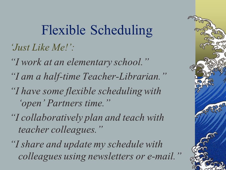 Flexible Scheduling 'Just Like Me!': I work at an elementary school.