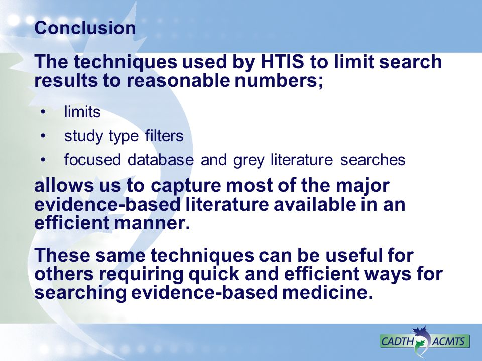 Conclusion The techniques used by HTIS to limit search results to reasonable numbers; limits. study type filters.