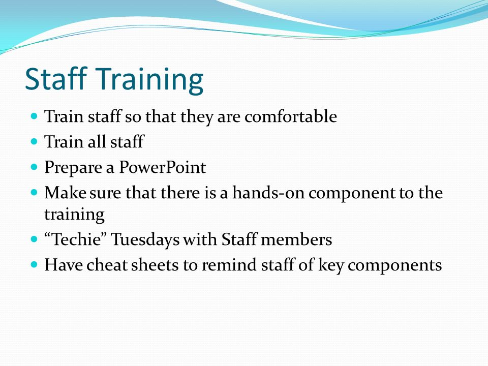 Staff Training Train staff so that they are comfortable