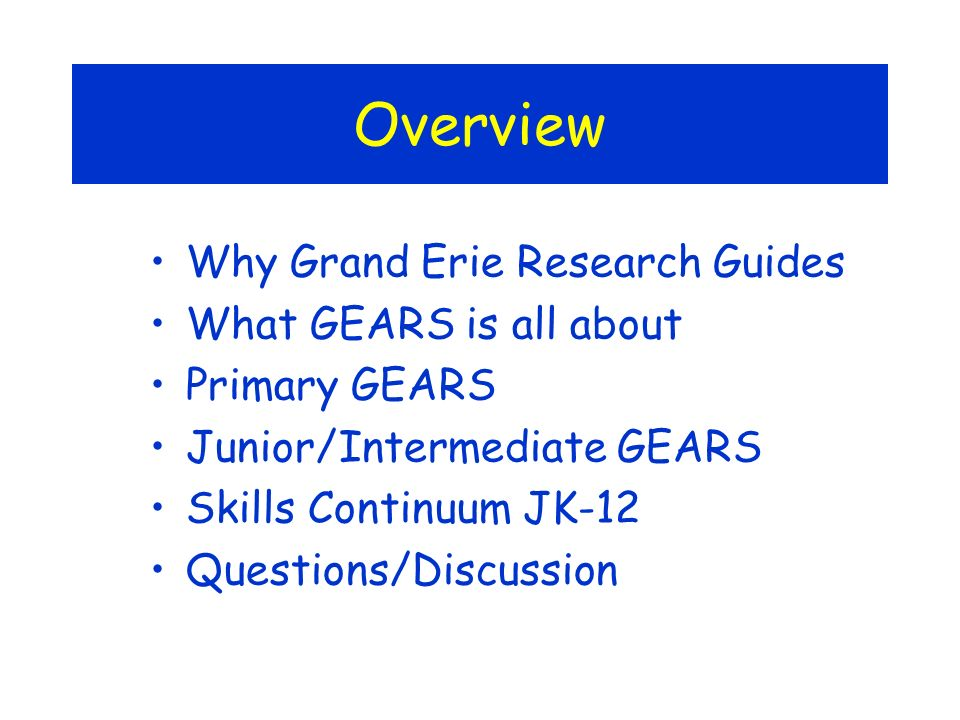 Overview Why Grand Erie Research Guides What GEARS is all about