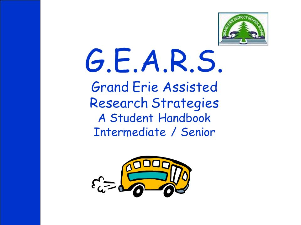 G.E.A.R.S. Grand Erie Assisted Research Strategies A Student Handbook Intermediate / Senior