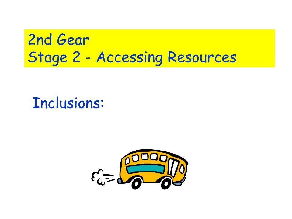 2nd Gear Stage 2 - Accessing Resources Inclusions: