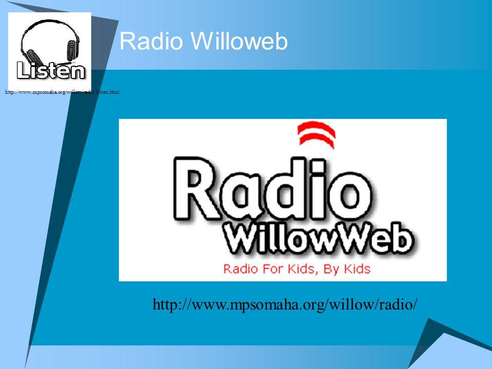 Radio Willoweb http://www.mpsomaha.org/willow/radio/