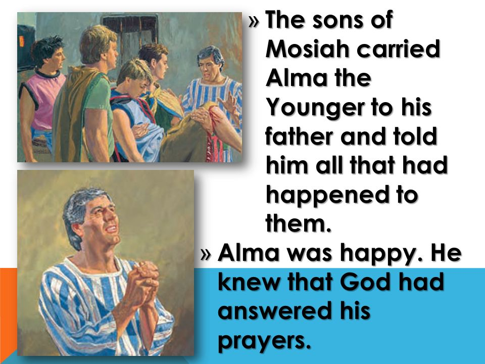 The Sons Of Mosiah Carried Alma Younger To His Father And Told Him All That