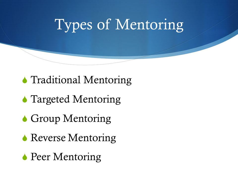 Types of Mentoring Traditional Mentoring Targeted Mentoring