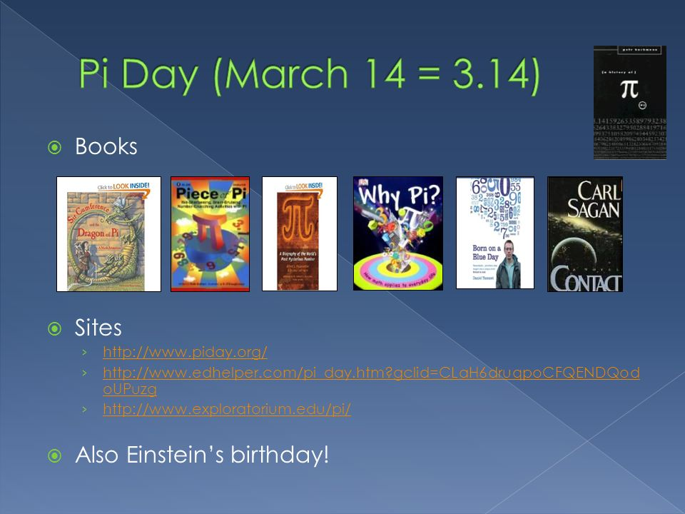 Pi Day (March 14 = 3.14) Books Sites Also Einstein's birthday!