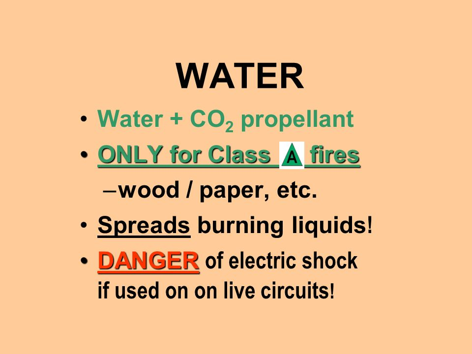 WATER Water + CO2 propellant ONLY for Class fires wood / paper, etc.