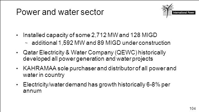 Power and water sector Installed capacity of some 2,712 MW and 128 MIGD. additional 1,592 MW and 89 MIGD under construction.