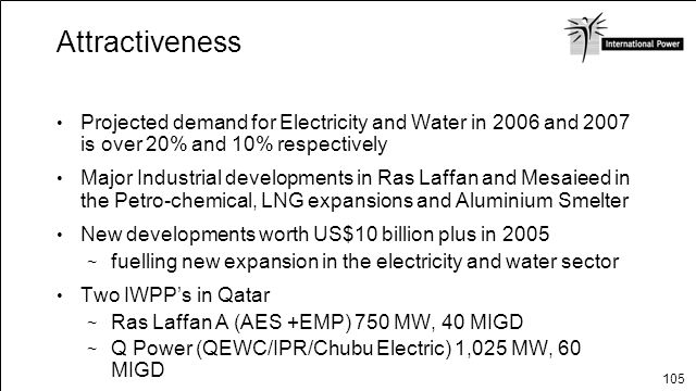 Attractiveness Projected demand for Electricity and Water in 2006 and 2007 is over 20% and 10% respectively.