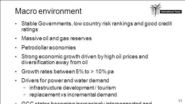 Macro environment Stable Governments, low country risk rankings and good credit ratings. Massive oil and gas reserves.