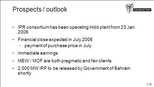 Prospects / outlook IPR consortium has been operating Hidd plant from 23 Jan 2006. Financial close expected in July 2006.