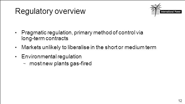 Regulatory overview Pragmatic regulation, primary method of control via long-term contracts.