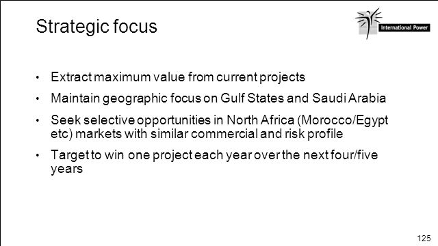 Strategic focus Extract maximum value from current projects
