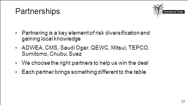 Partnerships Partnering is a key element of risk diversification and gaining local knowledge.