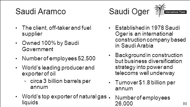 Saudi Aramco Saudi Oger The client, off-taker and fuel supplier