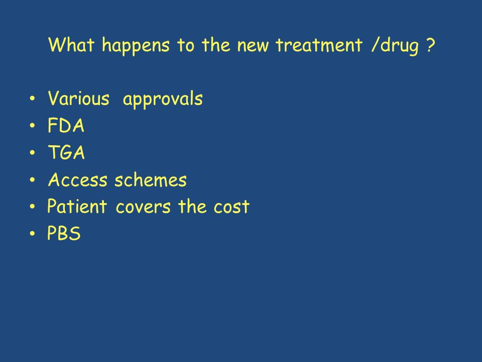What happens to the new treatment /drug