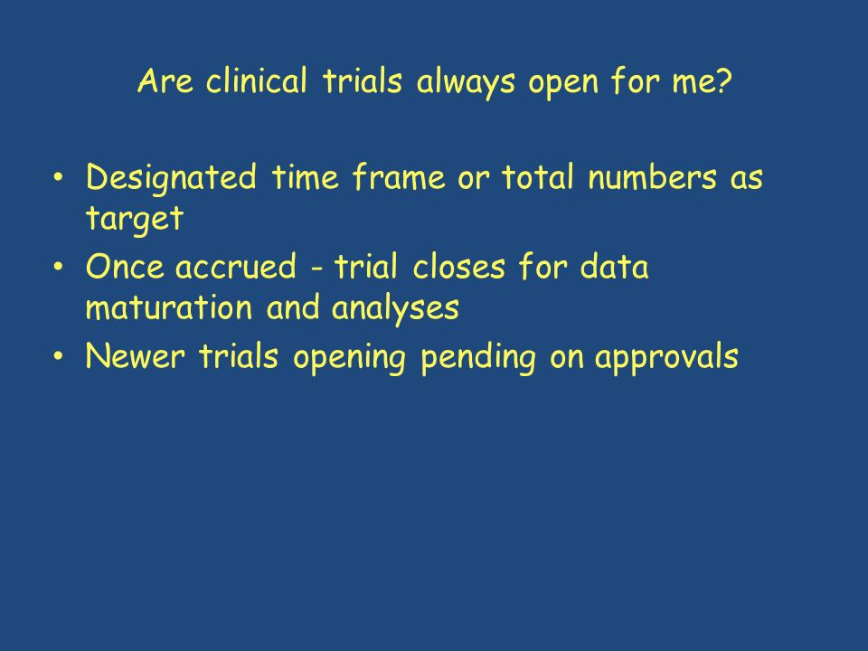 Are clinical trials always open for me
