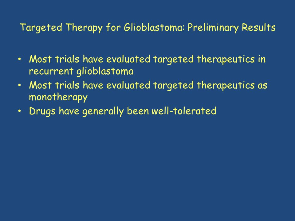 Targeted Therapy for Glioblastoma: Preliminary Results