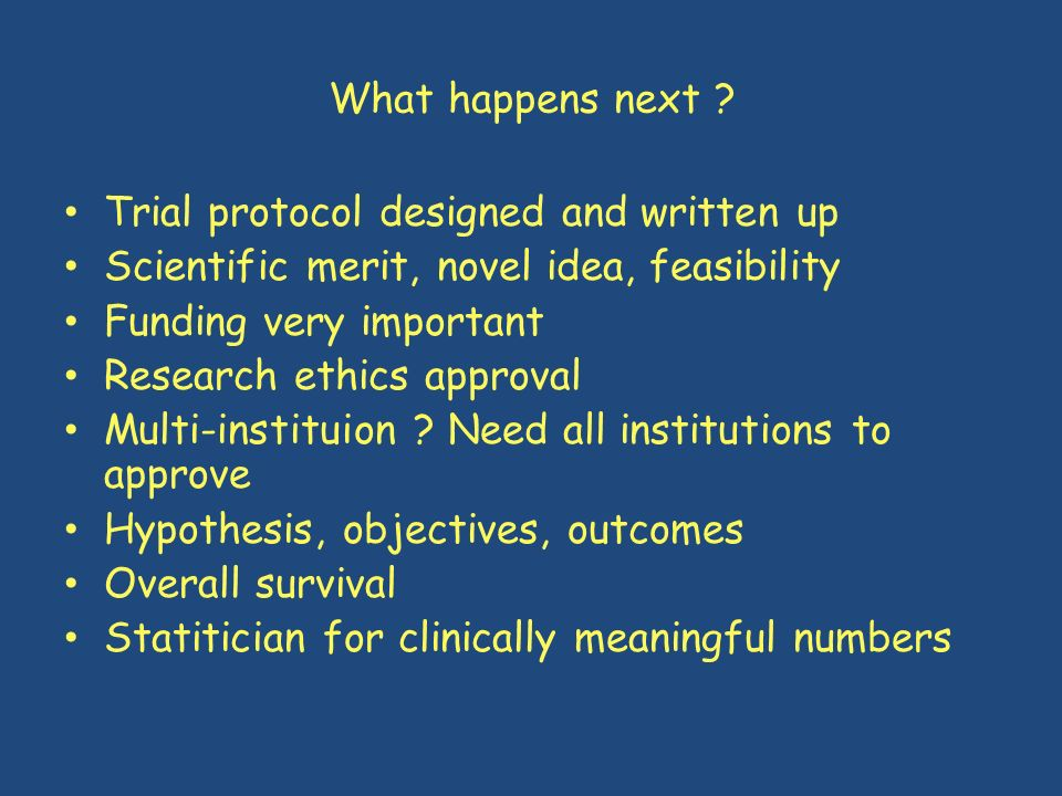 What happens next Trial protocol designed and written up. Scientific merit, novel idea, feasibility.