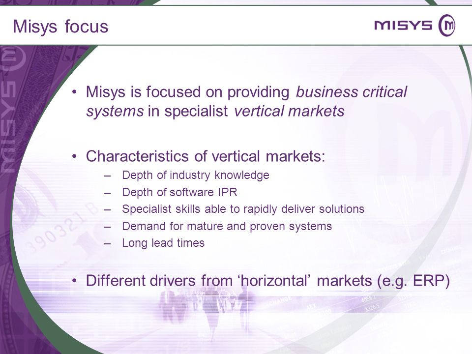 Misys focus Misys is focused on providing business critical systems in specialist vertical markets.
