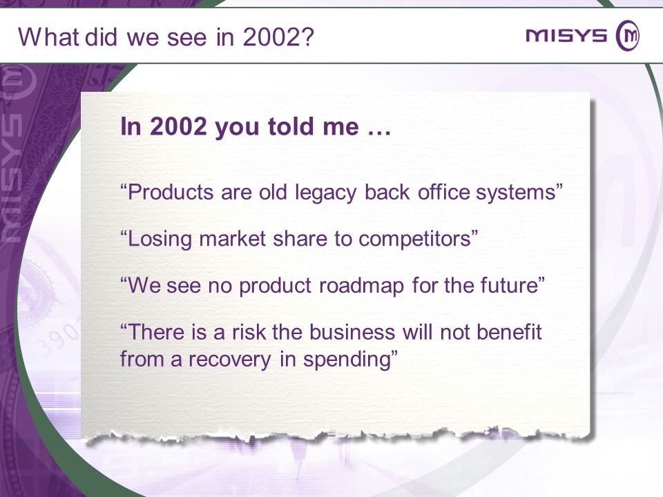 What did we see in 2002 In 2002 you told me …