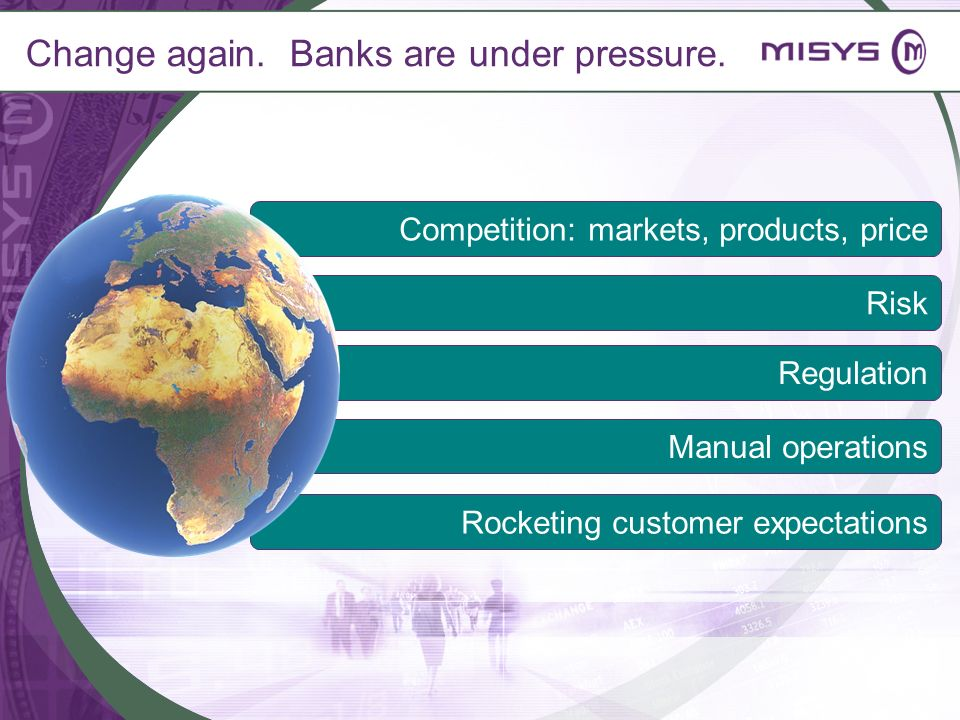 Change again. Banks are under pressure.