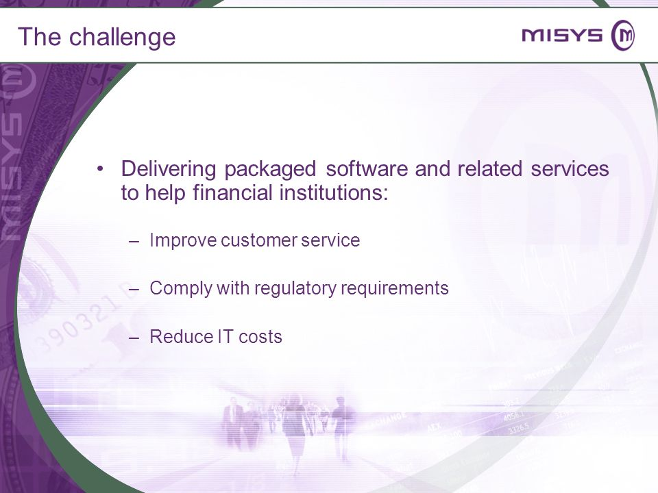 The challenge Delivering packaged software and related services to help financial institutions: Improve customer service.