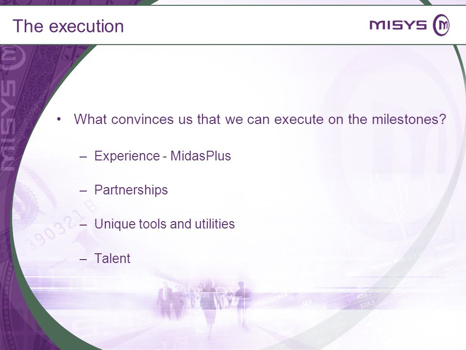 The execution What convinces us that we can execute on the milestones