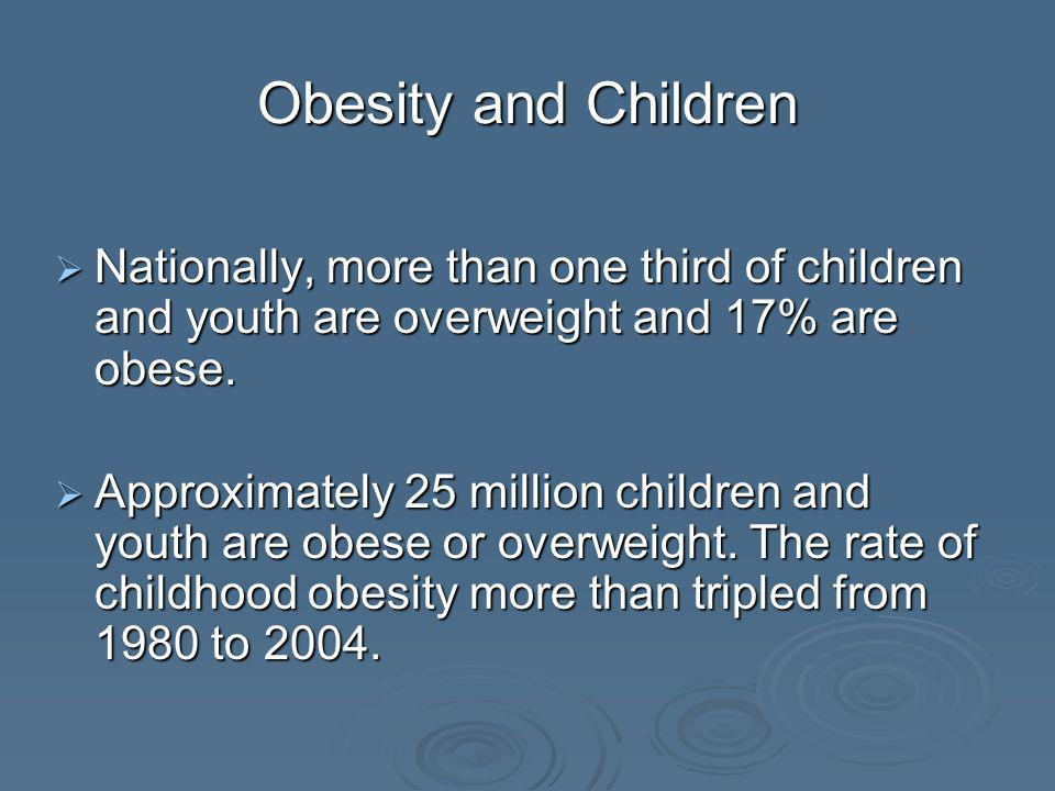 Obesity and ChildrenNationally, more than one third of children and youth are overweight and 17% are obese.