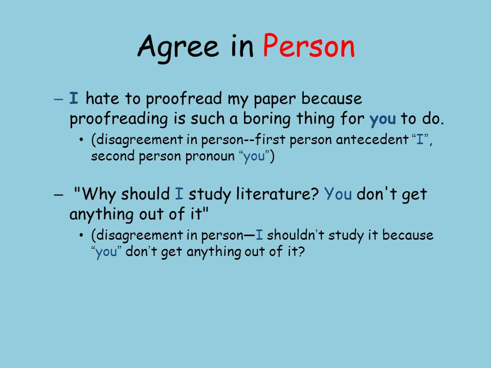 pronoun antecedent agreement ppt video online  agree in person i hate to proof my paper because proofreading is such a boring thing