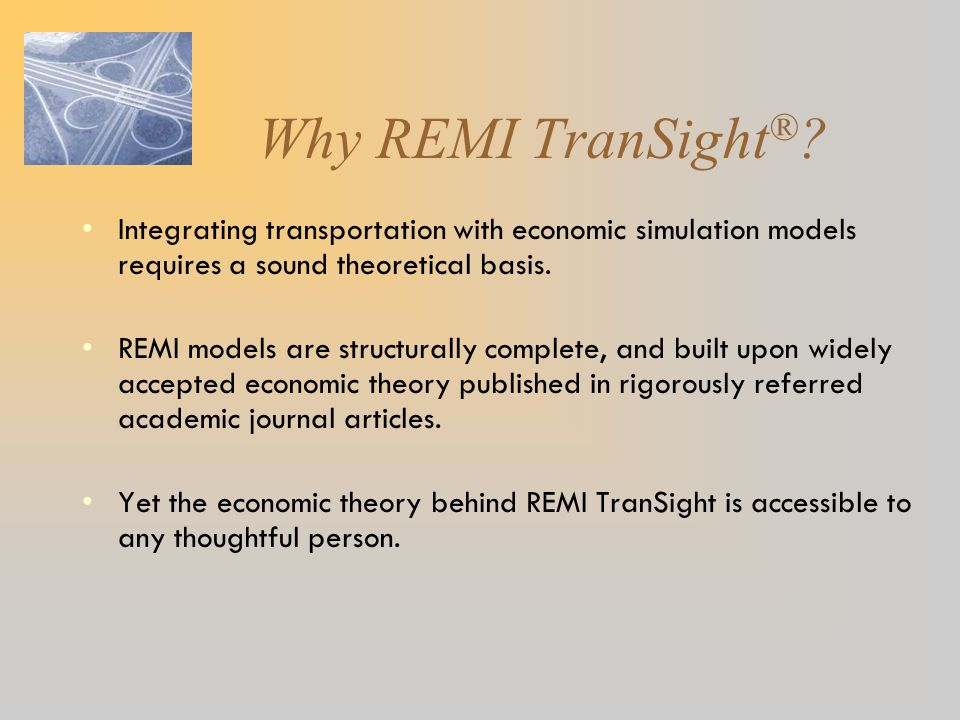 Why REMI TranSight® Integrating transportation with economic simulation models requires a sound theoretical basis.