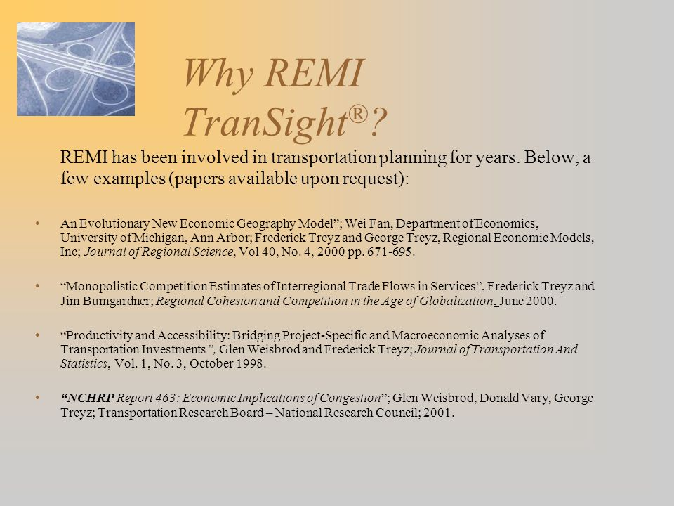 Why REMI TranSight® REMI has been involved in transportation planning for years. Below, a few examples (papers available upon request):