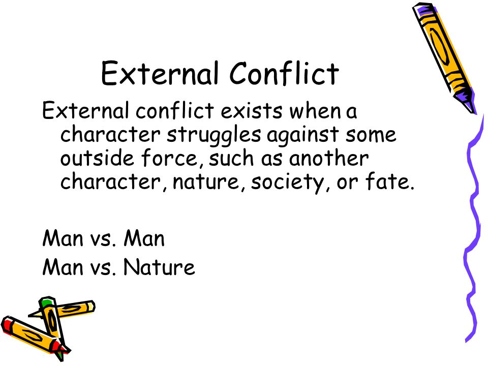 the external conflict of the story Conflict is at the heart of all stories these are six of the story conflicts possible in your book: but first, what are story conflicts a conflict in a book is a situation or meeting between characters that results in challenge and opposition conflict, such as a power struggle between a hero .