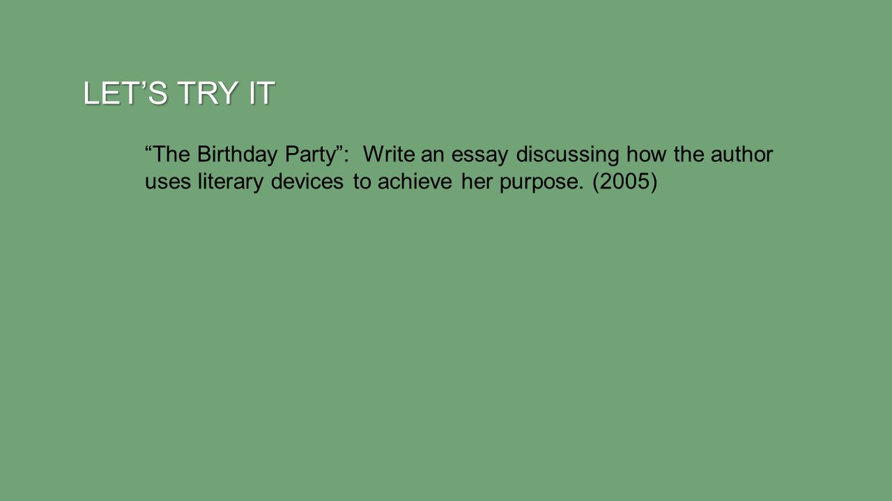 Let's Try It The Birthday Party : Write an essay discussing how the author uses literary devices to achieve her purpose.