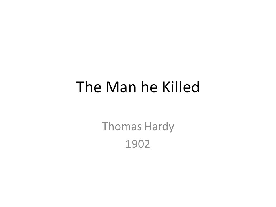 the man he killed thomas hardy Thomas hardy 1 thomas hardy: the man he killed 2 • had he and i but met• by some old ancient inn,• we should have sat us.
