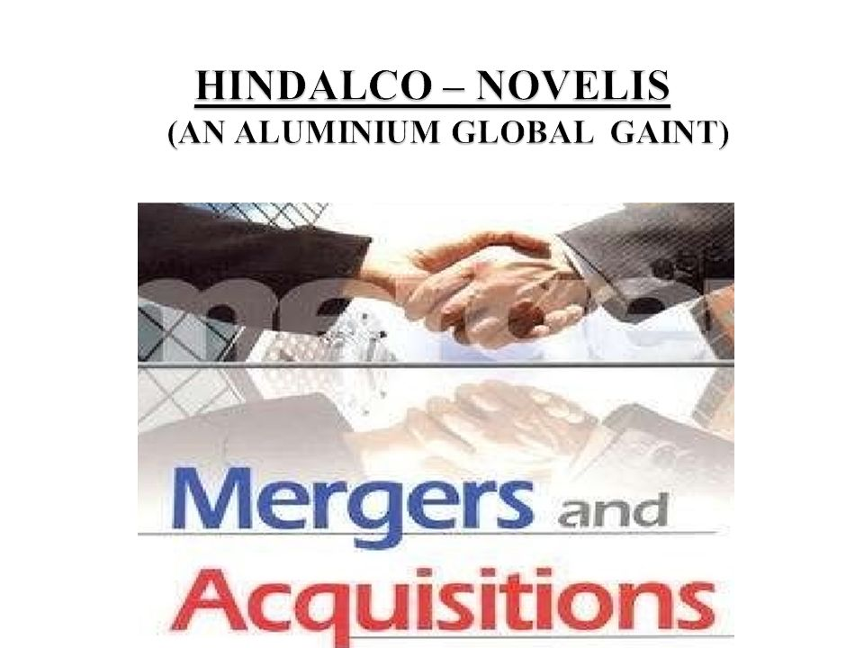 hindalco novelis acquisition creating an Post acquisition, hindalco-novelis to emerge as world's largest aluminium  downstream player with 47 mt capacity.