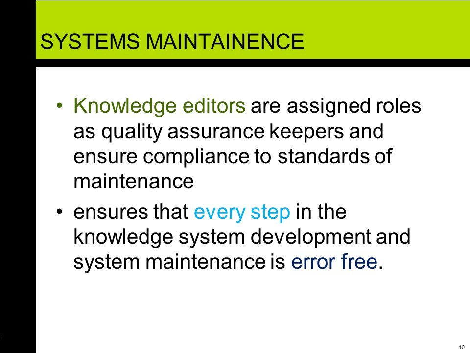 SYSTEMS MAINTAINENCE Knowledge editors are assigned roles as quality assurance keepers and ensure compliance to standards of maintenance.