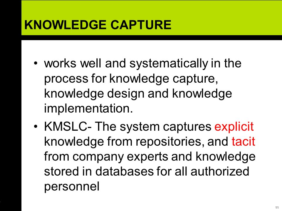 KNOWLEDGE CAPTURE works well and systematically in the process for knowledge capture, knowledge design and knowledge implementation.