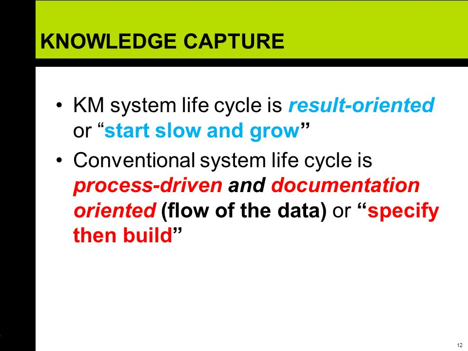 KNOWLEDGE CAPTURE KM system life cycle is result-oriented or start slow and grow