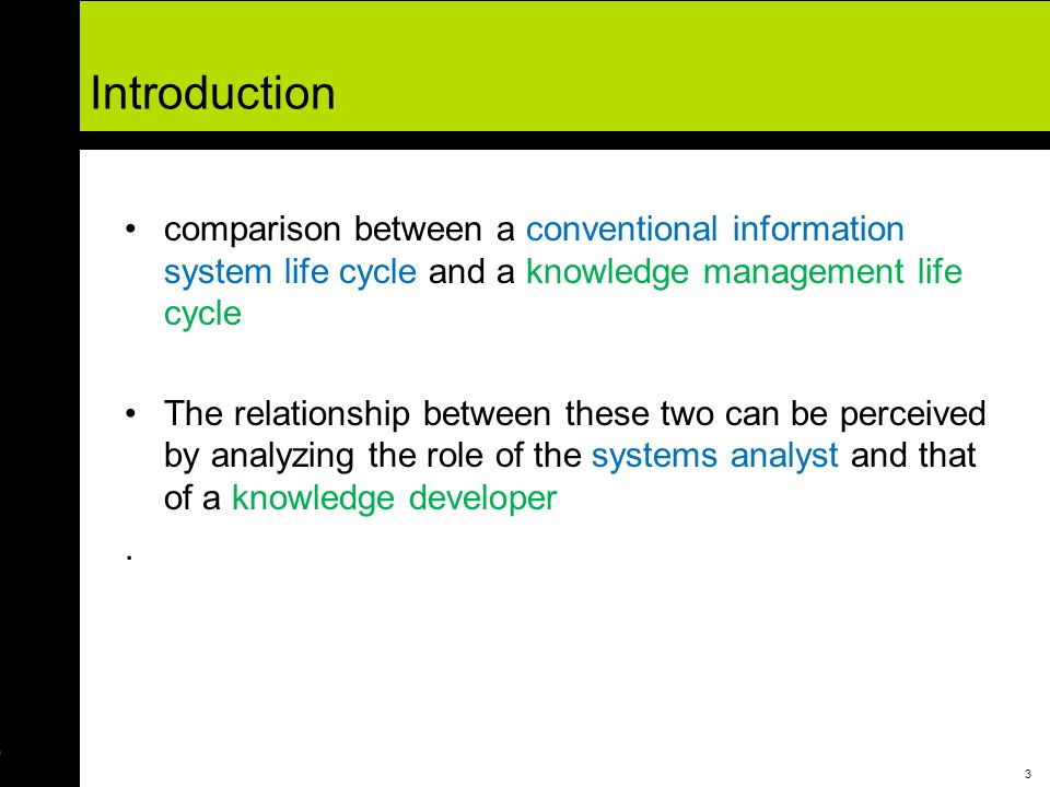 Introduction comparison between a conventional information system life cycle and a knowledge management life cycle.